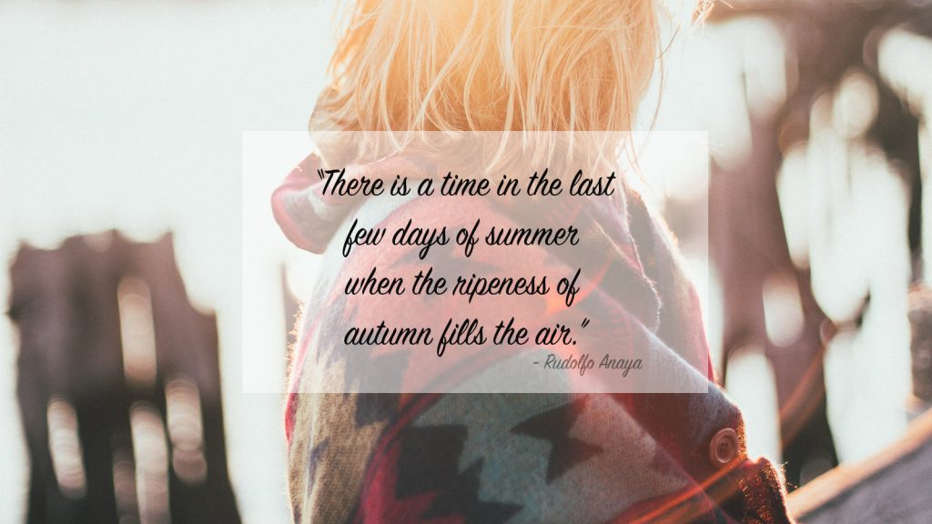 "An autumn quote: ""There is a time in the last few days of summer when the ripeness of autumn fills the air."""